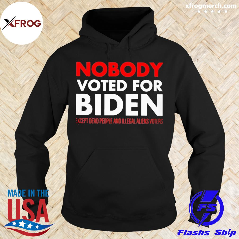 Nobody Voted For Biden Except Death People Shirt, hoodie and tank top hoodie